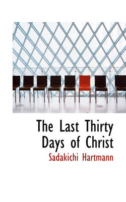 The Last Thirty Days of Christ