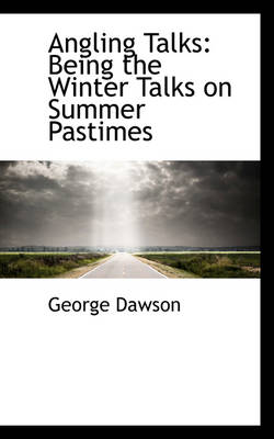 Angling Talks: Being the Winter Talks on Summer Pastimes