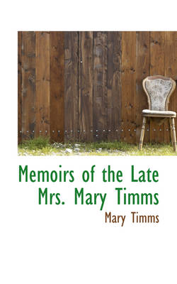 Memoirs of the Late Mrs. Mary Timms