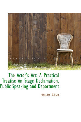 The Actor's Art: A Practical Treatise on Stage Declamation, Public Speaking and Deportment