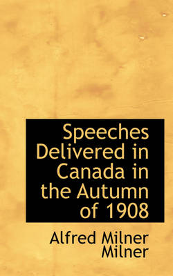 Speeches Delivered in Canada in the Autumn of 1908