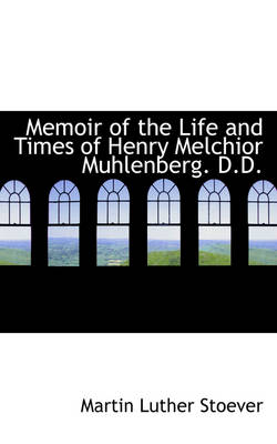 Memoir of the Life and Times of Henry Melchior Muhlenberg. D.D.
