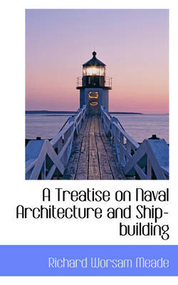 A Treatise on Naval Architecture and Ship-Building
