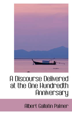 A Discourse Delivered at the One Hundredth Anniversary