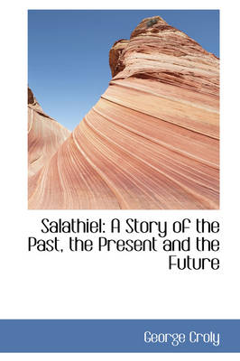 Salathiel: A Story of the Past, the Present and the Future