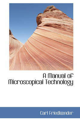 A Manual of Microscopical Technology