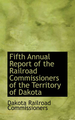 Fifth Annual Report of the Railroad Commissioners of the Territory of Dakota
