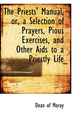 The Priests' Manual, Or, a Selection of Prayers, Pious Exercises, and Other AIDS to a Priestly Life