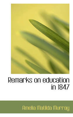 Remarks on Education in 1847