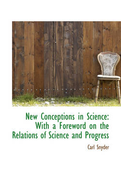 New Conceptions in Science: With a Foreword on the Relations of Science and Progress