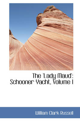 The 'Lady Maud': Schooner Yacht, Volume I