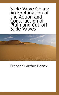 Slide Valve Gears: An Explanation of the Action and Construction of Plain and Cut-Off Slide Valves
