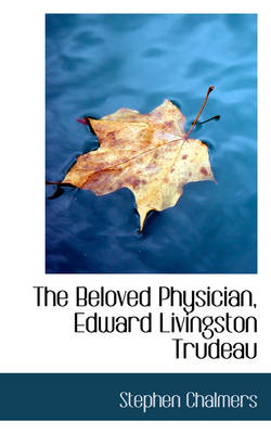 The Beloved Physician, Edward Livingston Trudeau