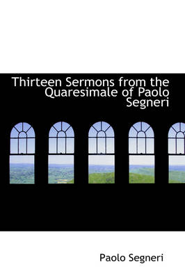 Thirteen Sermons from the Quaresimale of Paolo Segneri