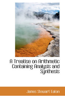A Treatise on Arithmetic Containing Analysis and Synthesis