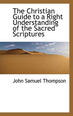 The Christian Guide to a Right Understanding of the Sacred Scriptures