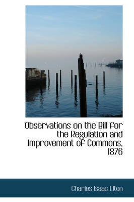 Observations on the Bill for the Regulation and Improvement of Commons, 1876