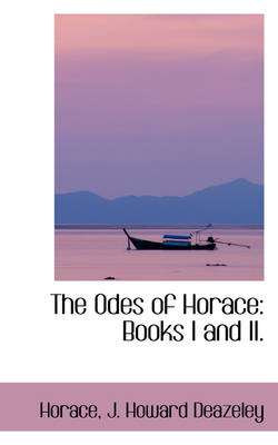 The Odes of Horace: Books I and II.
