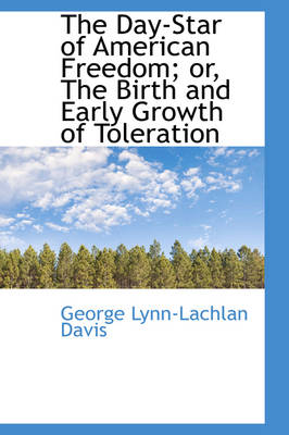 The Day-Star of American Freedom; Or, the Birth and Early Growth of Toleration