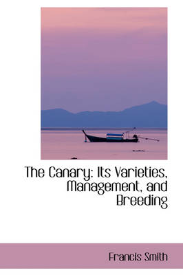 The Canary, Its Varieties, Management and Breeding