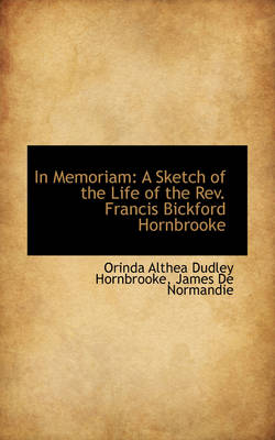 In Memoriam: A Sketch of the Life of the REV. Francis Bickford Hornbrooke