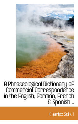 A Phraseological Dictionary of Commercial Correspondence in the English, German, French & Spanish