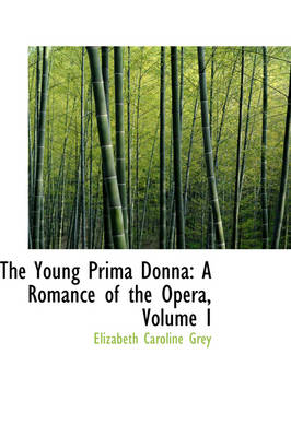 The Young Prima Donna: A Romance of the Opera, Volume I