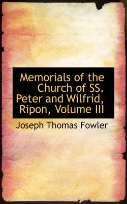 Memorials of the Church of SS. Peter and Wilfrid, Ripon, Volume III