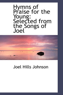 Hymns of Praise for the Young: Selected from the Songs of Joel