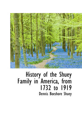 History of the Shuey Family in America, from 1732 to 1919