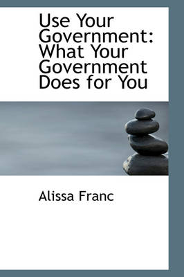 Use Your Government: What Your Government Does for You