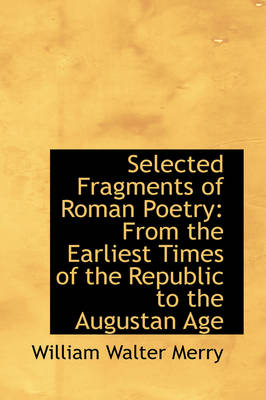 Selected Fragments of Roman Poetry: From the Earliest Times of the Republic to the Augustan Age