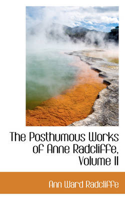 The Posthumous Works of Anne Radcliffe, Volume II