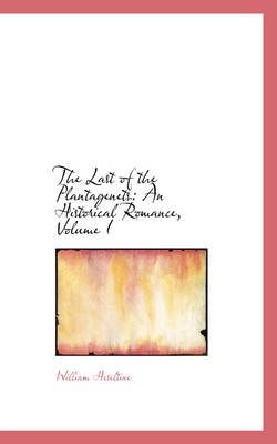 The Last of the Plantagenets: An Historical Romance, Volume I