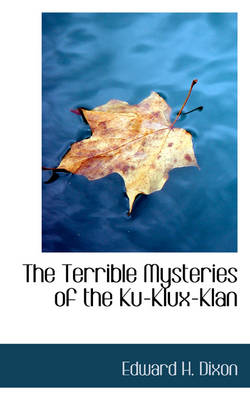 The Terrible Mysteries of the Ku-Klux-Klan