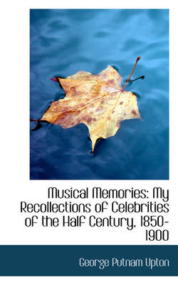 Musical Memories: My Recollections of Celebrities of the Half Century, 1850-1900