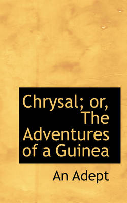 Chrysal; Or, the Adventures of a Guinea