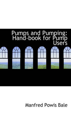Pumps and Pumping: Hand-Book for Pump Users