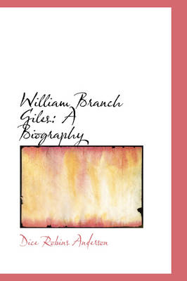 William Branch Giles: A Biography