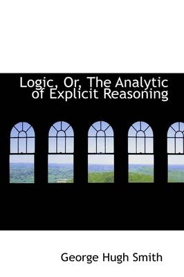 Logic, Or, the Analytic of Explicit Reasoning