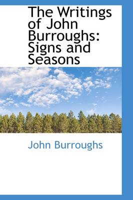 The Writings of John Burroughs: Signs and Seasons