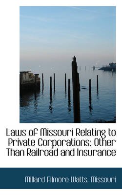 Laws of Missouri Relating to Private Corporations: Other Than Railroad and Insurance