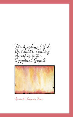 The Kingdom of God: Or Christ's Teaching According to the Synoptical Gospels
