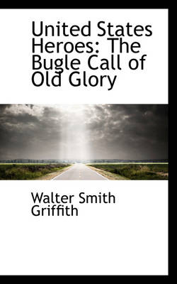 United States Heroes: The Bugle Call of Old Glory