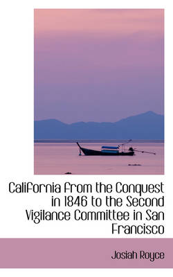 California from the Conquest in 1846 to the Second Vigilance Committee in San Francisco