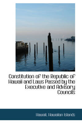 Constitution of the Republic of Hawaii and Laws Passed by the Executive and Advisory Councils