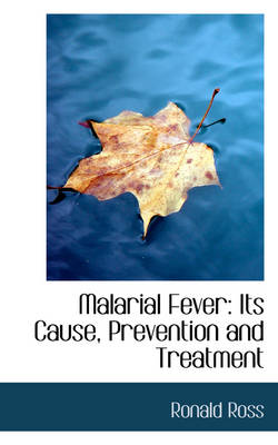 Malarial Fever: Its Cause, Prevention and Treatment