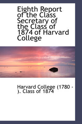 Eighth Report of the Class Secretary of the Class of 1874 of Harvard College