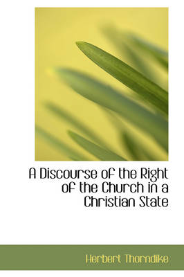 A Discourse of the Right of the Church in a Christian State