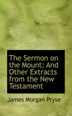 The Sermon on the Mount: And Other Extracts from the New Testament